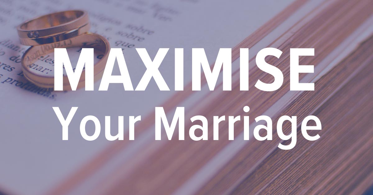 Maximise Your Marriage