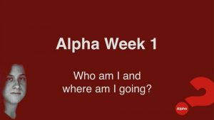 Alpha Week 1 - Who Am I and Where Am I Going?